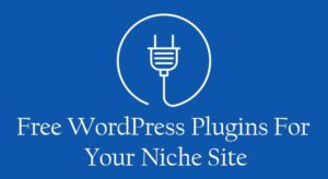 Top 12 Free WordPress Plugins Is Essential For Your Niche Site Success