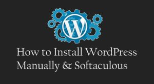 How to Install WordPress Manually & Softaculous step by step