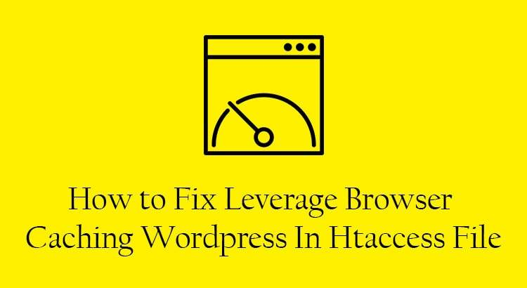 How to Fix Leverage Browser Caching WordPress In htaccess File